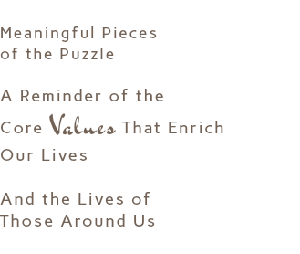 Meaningful Pieces of the Puzzle A Reminder of the Core Values That Enrich Our Lives And the Lives of Those Around Us